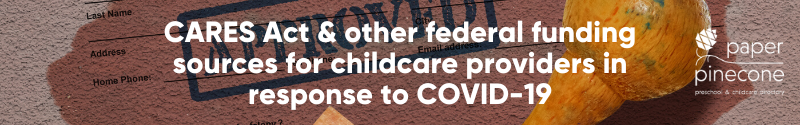 CARES Act & other federl funding for childcare providers in response to COVID-19